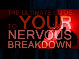 Nervous Breakdown Guide